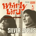 Silver Apples / Whirly Bird - Oscillations